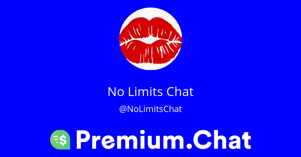 Premium Chat with No Limits Chat (@NoLimitsChat)